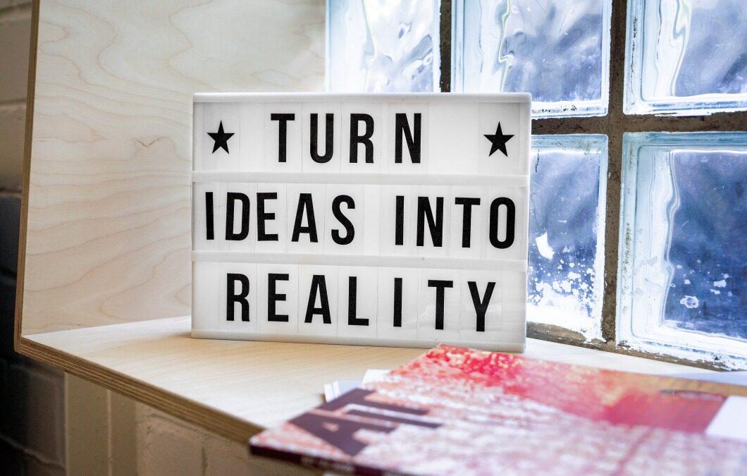 Droom Durf Doe - foto bij blog 'Denken in kansen' - op foto de quate 'Turn ideas into reality'